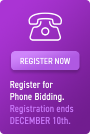 REGISTER NOW - Register for Phone Bidding. Registration ends DECEMBER 10TH.